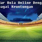 Bandar Bola Online Dengan Berbagai Keuntungan